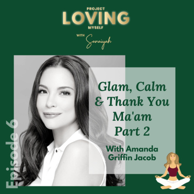 Ep. 6: Glam, Calm & Thank You Ma'am with Amanda Griffin Jacob - P2