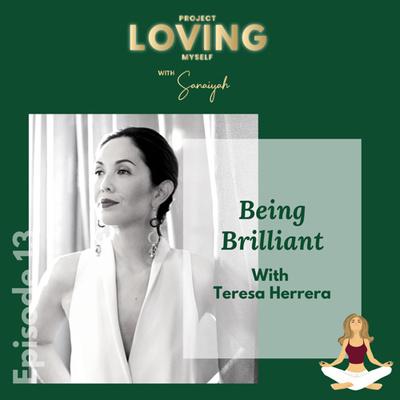 Ep. 13: Being Brilliant with Teresa Herrera