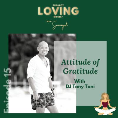 Ep. 15: Attitude of Gratitude with DJ Tony Toni