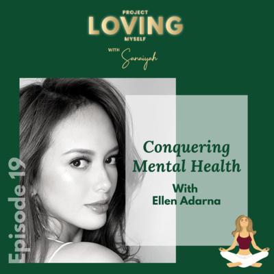 Ep. 19: Conquering Mental Health with Ellen Adarna