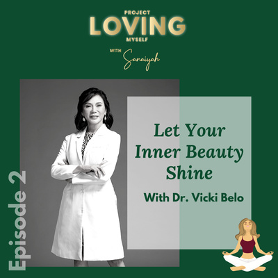 Ep. 2: Let Your Inner Beauty Shine with Dr. Vicki Belo