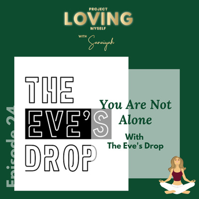 Ep. 24: You Are Not Alone with The Eve's Drop