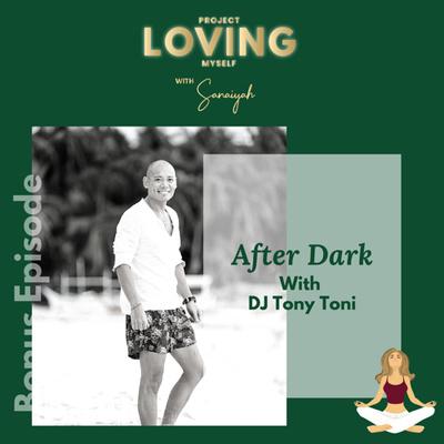 BONUS EPISODE: After Dark with DJ Tony Toni