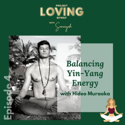 S2 Ep. 4: Balancing Yin-Yang Energy with Hideo Muraoka