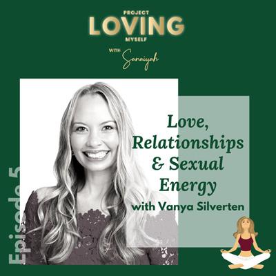 S2 Ep. 5: Love, Relationships & Sexual Energy with Vanya Silverten