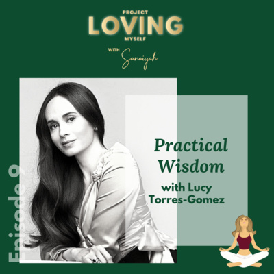 S2 Ep. 9: Practical Wisdom with Lucy Torres-Gomez