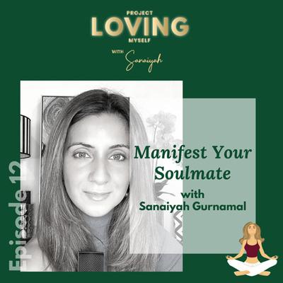 S2 Ep. 12: Manifest Your Soulmate with Sanaiyah Gurnamal