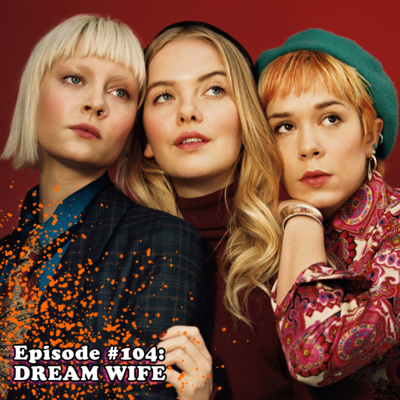 Episode #104: Dream Wife - Recorded Backstage at the El Club in Detroit