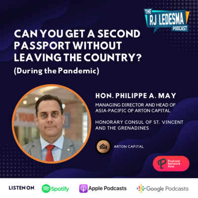 Ep. 4: Can You Get a Second Passport Without Leaving the Country? (During the Pandemic) | Hon. Philippe A. May of Arton Capital