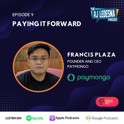 Ep. 9: Paying It Forward | Francis Plaza of PayMongo