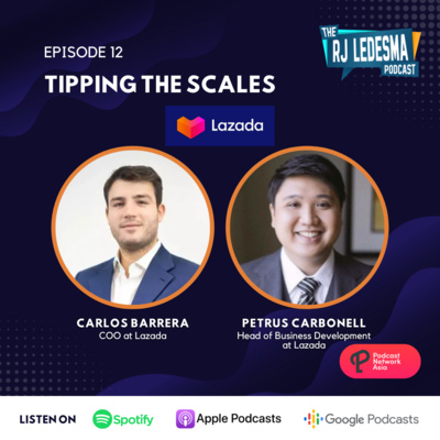 Ep. 12: Tipping the Scales | Carlos Barerra and Petrus Carbonell of Lazada