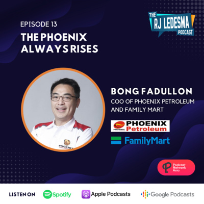 Ep. 13: The Phoenix Always Rises | Bong Fadullon of Phoenix Petroleum and FamilyMart