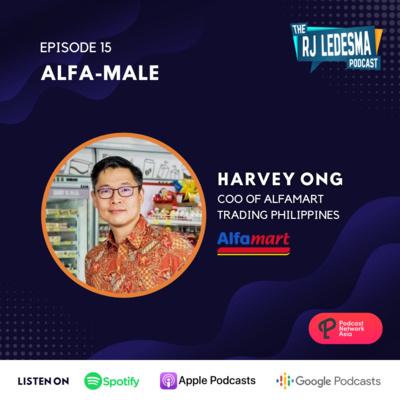 Ep. 15: Alfa-Male | Harvey Ong of Alfamart Trading Philippines