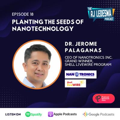 Ep. 18: Planting the Seeds of Nanotechnology | Dr. Jerome Palaganas of Nanotronics