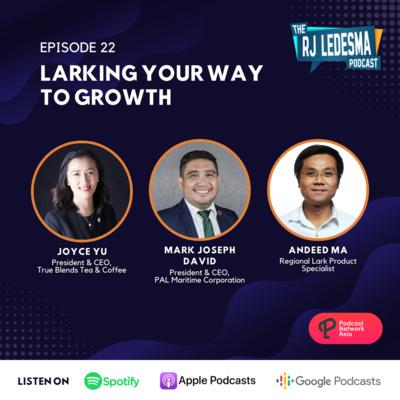 Ep. 22: Larking Your Way to Growth | Joyce Yu, Mark Joseph David, and Andeed Ma