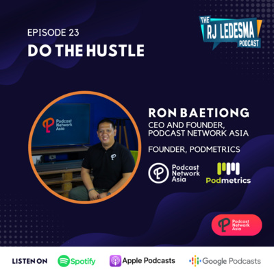 Ep. 23: Do The Hustle | Ron Baetiong of Podcast Network Asia and Podmetrics