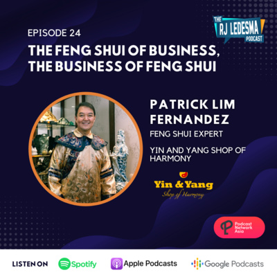 Ep. 24: The Feng Shui of Business, the Business of Feng Shui | Patrick Lim Fernandez of Yin and Yang Shop of Harmony