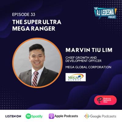 Ep. 33: The Super Ultra Mega Ranger | Marvin Tiu Lim of Mega Global Corporation