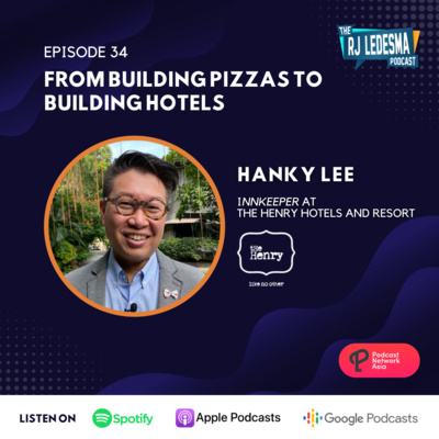 Ep. 34: From Building Pizzas to Building Hotels | Hanky Lee of The Henry Hotels and Resort