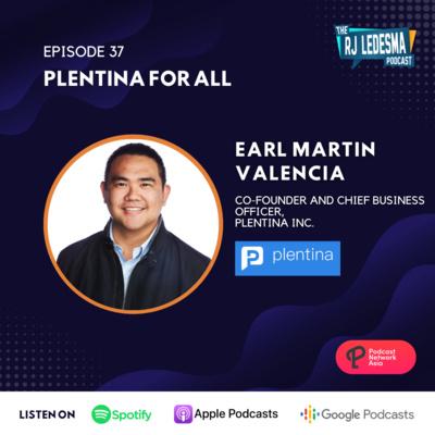 Ep. 37: Plentina For All | Earl Martin Valencia of Plentina