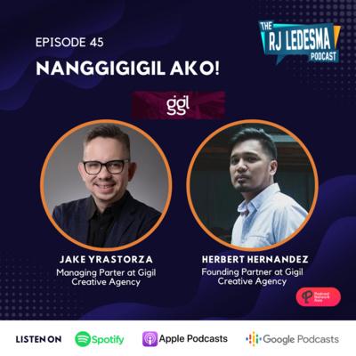 Ep. 45: NanggiGIGIL Ako! | Jake Yrastorza and Herbert Hernandez from GIGIL