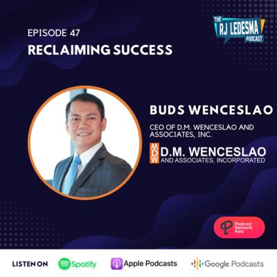 Ep. 47: Reclaiming Success | Buds Wenceslao of D.M. Wenceslao Associates, Inc.