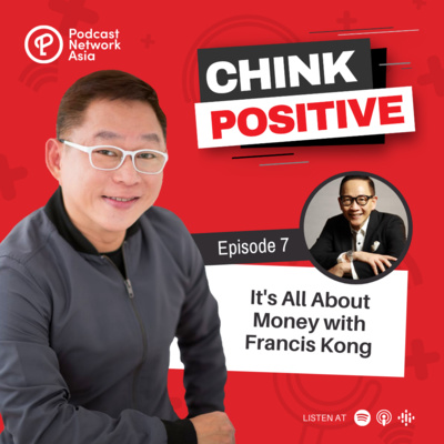Ep. 7: It's All About Money with Francis Kong