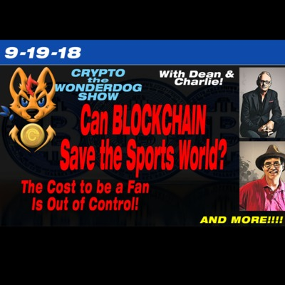 9-19-18 - Can Blockchain Solve the Sports Industry? Is getting to be too expensive to be a Fan?? and MORE!