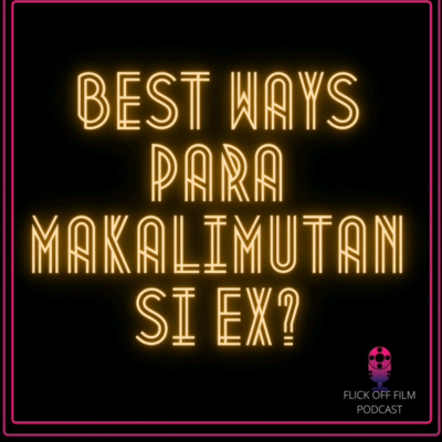 S2 EP14: Paano Nga Ba Mag-Move On? Films to Help Forget Your Ex
