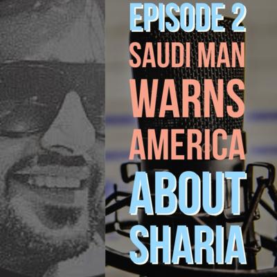 Ep. 2: Saudi Man Warns America About Sharia