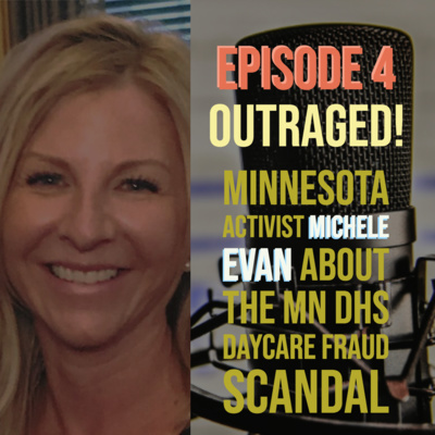 Ep. 4: Outraged! Minnesota Activist Michele Evan About The MN DHS Daycare Fraud Scandal