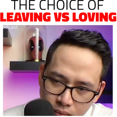 THE CHOICE OF LEAVING VS LOVING