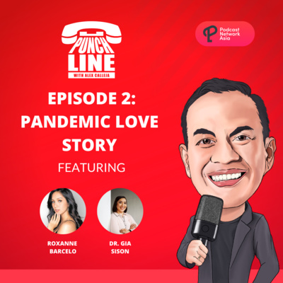 Ep. 2: Pandemic Love Story! Featuring Roxanne Barcelo and Dr. Gia Sison