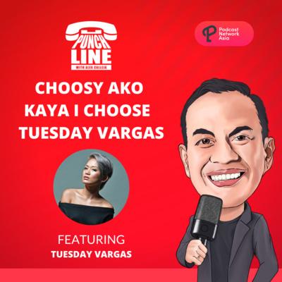 Ep. 22: Choosy Ako Kaya I Choose Tuesday Vargas!