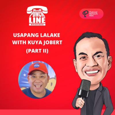 Ep. 28: Usapang Lalake with Kuya Jobert Austria (Part 2)