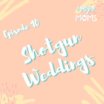 Ep. 10: Shotgun Weddings