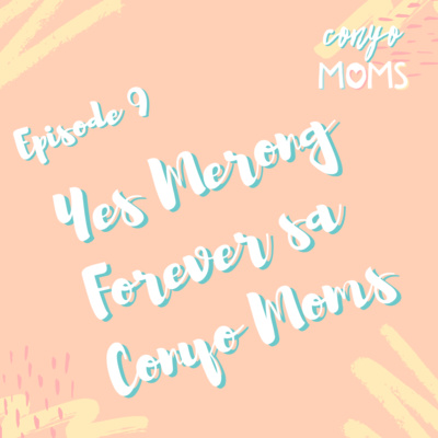 Ep. 9: Finding your Forever! (Yes Merong Forever sa Conyo Moms)