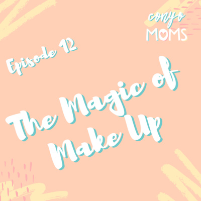 Ep. 12: The Magic of Make Up
