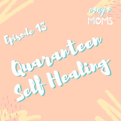 Ep. 13: Quaranteen Self Healing