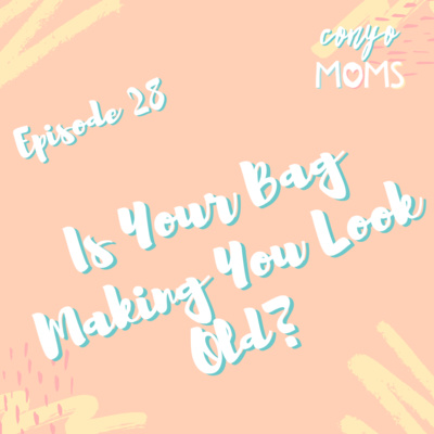 Ep. 28: Is Your Bag Making You Look Old?