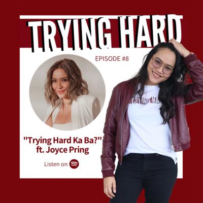 """Episode 8: """"Trying Hard Ka Ba?"""" ft. Joyce Pring"""