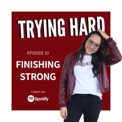 Episode 10: FINISHING STRONG