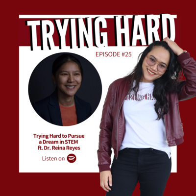 Episode 25: Trying Hard to Pursue a Dream in STEM ft. Dr. Reina Reyes