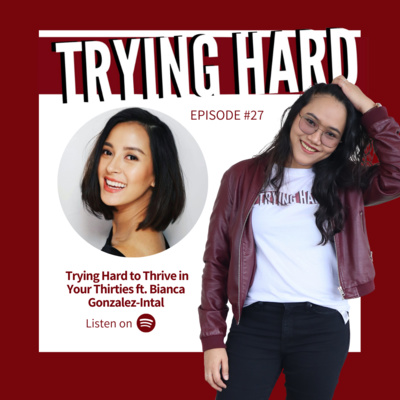 Episode 27: Trying Hard to Thrive in Your Thirties ft. Bianca Gonzalez-Intal