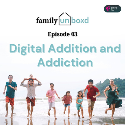Episode 3: Digital Addition & Addiction