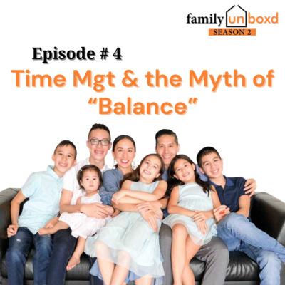 "S2 Ep. 4: Time Mgt & the Myth of ""Balance"""