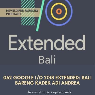 062 Google I/O 2018 Extended: Bali, Bareng Kadek Adi Andrea
