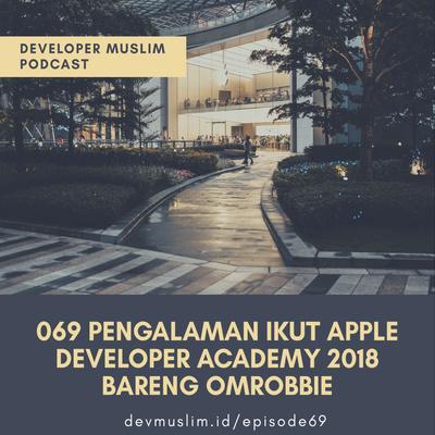 069 Pengalaman Ikut Apple Developer Academy 2018 Bareng Omrobbie