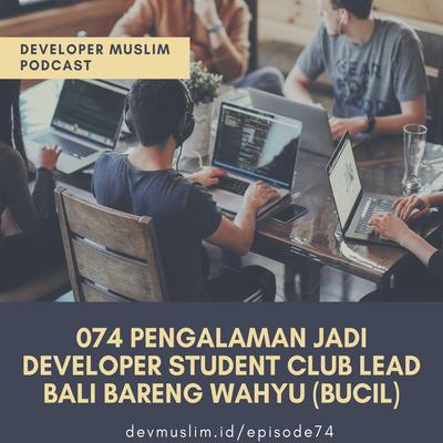 075 Membangun Komunitas & Ekosistem Developer Untuk Pelajar Bareng Wahyu Bucil