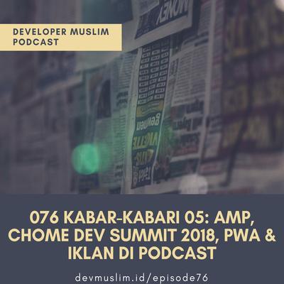 076 Kabar Kabari 05: AMP, Chome Dev Summit 2018, PWA & Iklan Di Podcast